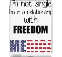 I'm Not Single, I'm in a relationship with FREEDOM 'MERICA iPad Case/Skin
