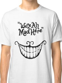 We're All Mad Here Cheshire Cat UniqueT-Shirt For Men And Women Classic T-Shirt