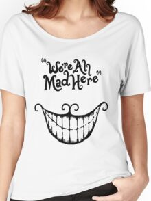 We're All Mad Here Cheshire Cat UniqueT-Shirt For Men And Women Women's Relaxed Fit T-Shirt