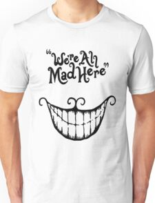 We're All Mad Here Cheshire Cat UniqueT-Shirt For Men And Women Unisex T-Shirt