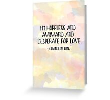 I'm hopeless and awkward and desperate for love-chandler bing quote friends tv show Greeting Card