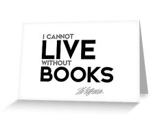 i cannot live without books - jefferson Greeting Card