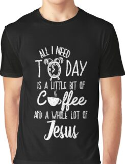 All I Need Today Is Coffee And Jesus Cool Gift T-Shirt For Men And Women Graphic T-Shirt