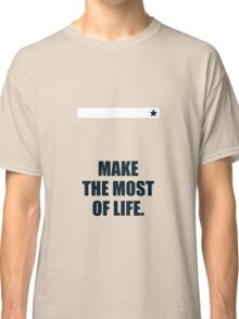 Make the most of life, - Business Quote Classic T-Shirt