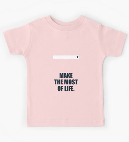 Make the most of life, - Business Quote Kids Tee