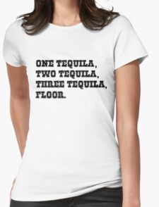 ONE TEQUILA, TWO TEQUILA, THREE TEQUILA, FLOOR. Womens Fitted T-Shirt