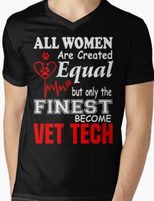 All Women are Created Equal but only the finest become VET TECH T-Shirt