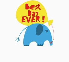 Best Day EVER! Unisex T-Shirt