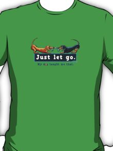 Dachshund Just Let Go T-Shirt