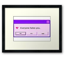Everyone hates you Framed Print