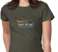 Dachshund Just Let Go {dark} Womens Fitted T-Shirt