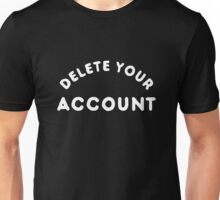 Delete Your Account T-Shirt Unisex T-Shirt