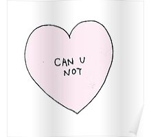 """""""can u not"""" Poster"""