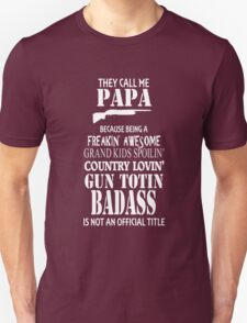 They Call Me Papa Badass Not Official Hilariious Gift For Father's Day Unisex T-Shirt