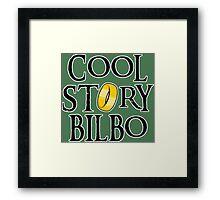 Cool Story Bilbo! Framed Print