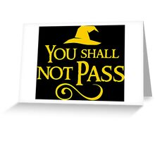You shall not pass!! Greeting Card