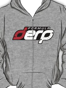 FORMULA DERP- Drifting or Drag racing? T-Shirt