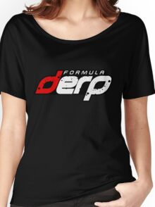 FORMULA DERP- Drifting or Drag racing? Women's Relaxed Fit T-Shirt