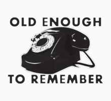 Old Enough To Remember by ezcreative