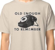 Old Enough To Remember Classic T-Shirt