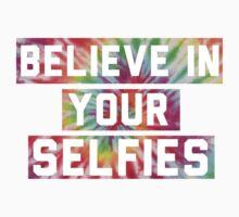 Believe In Your Selfies by Crystal Friedman