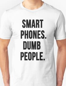 Smart Phones. Dumb People Unisex T-Shirt