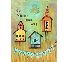 Go Where You Are Celebrated--Survive andThrive Photographic Print