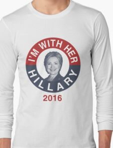 I'm With Her Hillary Clinton 2016 T-Shirt Long Sleeve T-Shirt