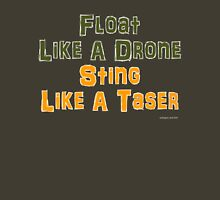 Float Like A Drone Sting Like A Taser Unisex T-Shirt