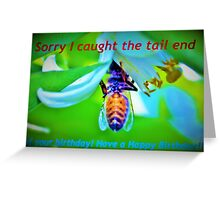 Bee-lated birthday greeting Greeting Card