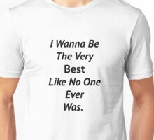 I Wanna Be The Very Best - Pokemon Unisex T-Shirt