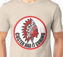 CUSTER HAD IT COMING Unisex T-Shirt