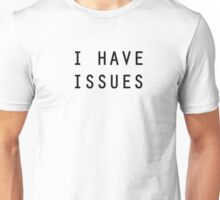 i have issues tee Unisex T-Shirt