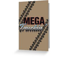 Mega Truckin' Greeting Card
