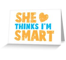 SHE thinks I'm smart with matching he thinks I'm smart Greeting Card