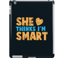 SHE thinks I'm smart with matching he thinks I'm smart iPad Case/Skin