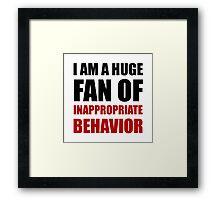 Inappropriate Behavior Framed Print