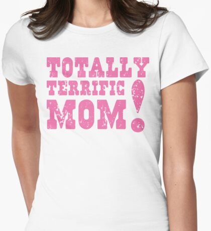 Totally terrific MOM! Womens Fitted T-Shirt