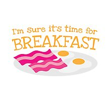 I'm sure it's time for BREAKFAST with bacon and eggs Photographic Print