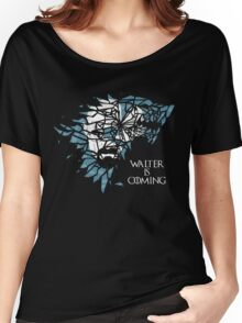 Breaking Bad Walter is Coming - Game of Thrones Women's Relaxed Fit T-Shirt