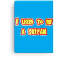 I used to be a saiyan. Canvas Print