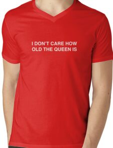 I DON'T CARE HOW OLD THE QUEEN IS Mens V-Neck T-Shirt