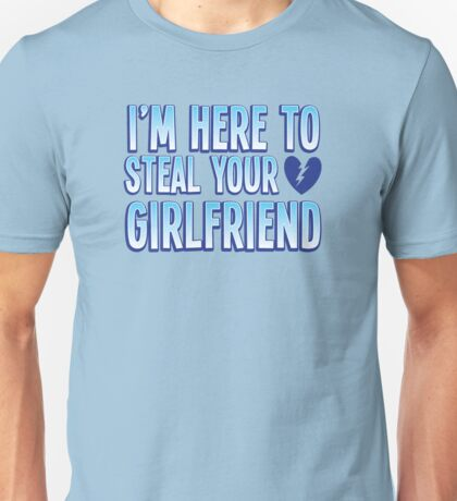 I'm here to STEAL your Girlfriend Unisex T-Shirt