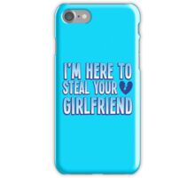I'm here to STEAL your Girlfriend iPhone Case/Skin