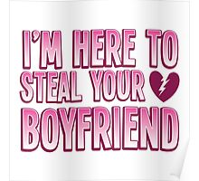 I'm here to STEAL your BOYFRIEND Poster