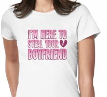 I'm here to STEAL your BOYFRIEND Womens Fitted T-Shirt