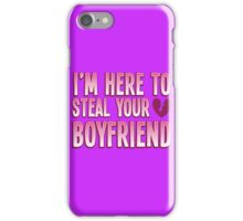 I'm here to STEAL your BOYFRIEND iPhone Case/Skin