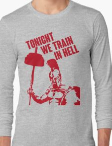 TONIGHT_WE_TRAIN_IN_HELL Long Sleeve T-Shirt