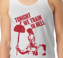 TONIGHT_WE_TRAIN_IN_HELL Tank Top