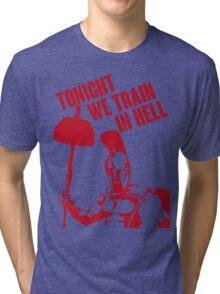 TONIGHT_WE_TRAIN_IN_HELL Tri-blend T-Shirt